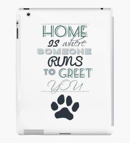 Home is Where Someone Runs to Greet You - Paw Print Style 2 iPad Case/Skin