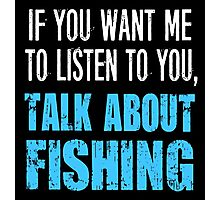 Talk About Fishing Funny T Shirt. Photographic Print