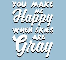 You make me happy when skies are gray Unisex T-Shirt