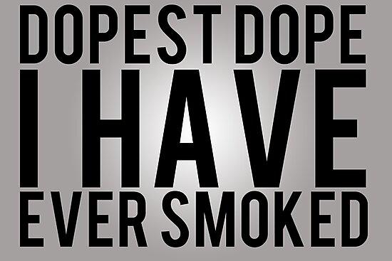 Dopest Dope. by LewisJamesMuzzy