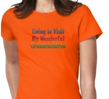 Going to visit my wonderful grandchildren Womens Fitted T-Shirt