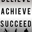 BELIEVE - ACHIEVE - SUCCEED. by LewisJamesMuzzy