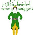 Buddy the ELF - Cotton headed ninny muggins by Kelly Ferguson