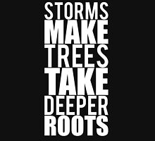 Storms make trees take deeper roots Unisex T-Shirt