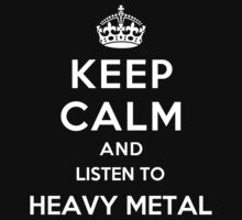 Keep Calm and listen to Heavy Metal by Yiannis  Telemachou