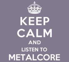 Keep Calm and listen to Metalcore by Yiannis  Telemachou