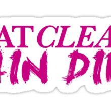 Eat Clean. Train Dirty - Magenta Sticker