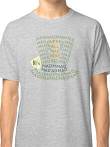 Mad as a Hatter Classic T-Shirt