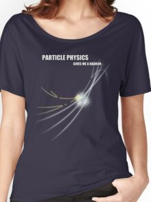 Particle Physics Gives Me A Hadron Women's Relaxed Fit T-Shirt