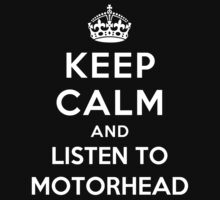 Keep Calm and listen to Motorhead by Yiannis  Telemachou
