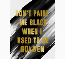 Don't Paint Me Black When I Used To Be Golden Unisex T-Shirt
