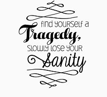 Find Yourself a Tragedy, Slowly Lose Your Sanity Lyric Print Unisex T-Shirt