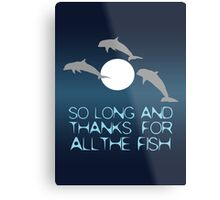 So Long And Thanks For All The Fish Metal Print