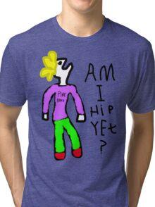 WHY YOU SO HIP!? Tri-blend T-Shirt