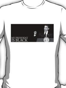 Obama: My President is Black T-Shirt