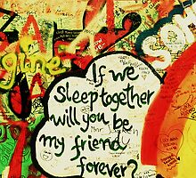 If We Sleep Together Will You Be My Friend Forever? by HWilso