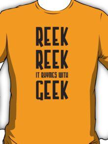 Reek, Reek, it rhymes with Geek (black) T-Shirt