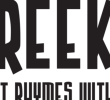 Reek, Reek, it rhymes with Geek (black) Sticker
