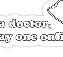 I'm Not a Doctor But I Play One Online Sticker