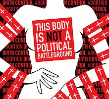 This Body is Not a Political Battleground by TurnOnRed