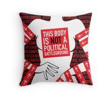This Body is Not a Political Battleground Throw Pillow