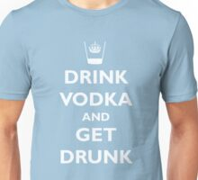 Drink Vodka and Get Drunk Unisex T-Shirt