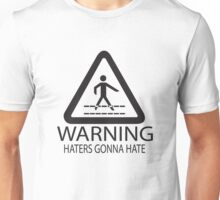 Warning: Haters Gonna Hate Unisex T-Shirt