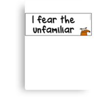 I fear the unfamiliar Canvas Print