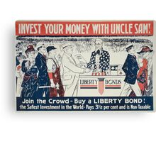 Invest your money with Uncle Sam! Join the crowd Buy a Liberty bond! Canvas Print