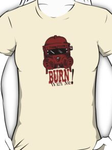 Burn with me! T-Shirt