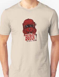 Burn with me! Unisex T-Shirt