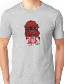 Burn with me! Unisex T-Shirt