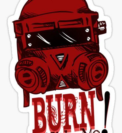 Burn with me! Sticker