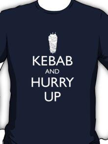 Kebab and hurry up T-Shirt