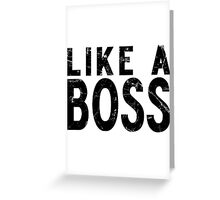 Like A Boss [BLACK] Greeting Card