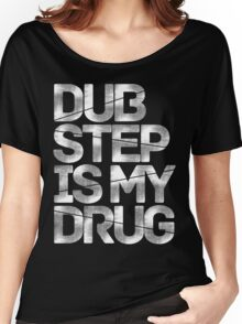 Dubstep Is My Drug Women's Relaxed Fit T-Shirt