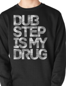 Dubstep Is My Drug Pullover