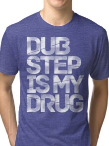 Dubstep Is My Drug Tri-blend T-Shirt