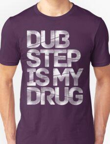 Dubstep Is My Drug T-Shirt
