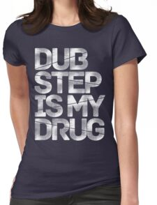 Dubstep Is My Drug Womens Fitted T-Shirt