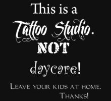 This is a Tattoo Studio.  NOT a daycare! (dark colors only) by SanguineAddctn