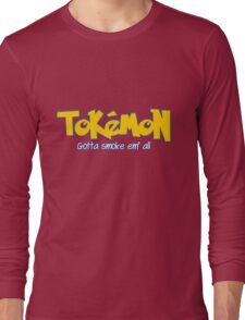 TOKEMON - gotta smoke em' all Long Sleeve T-Shirt