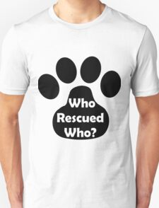 Who Rescued Who? In Black. Unisex T-Shirt