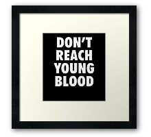 Don't Reach Young Blood | White Framed Print