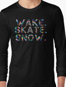 Wake. Skate. Snow. Long Sleeve T-Shirt