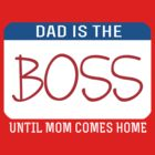 DAD IS THE BOSS UNTIL MOM COMES HOME by mcdba