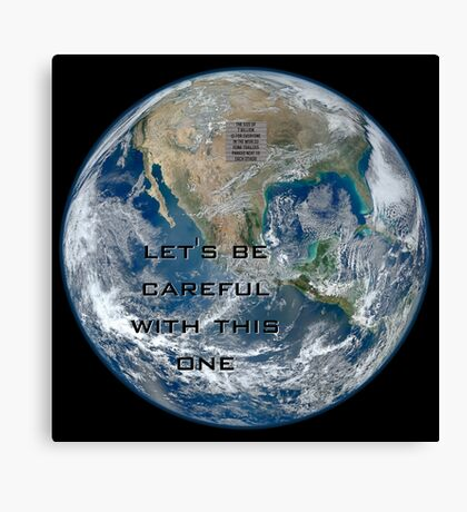 Earth - Let's be careful Canvas Print