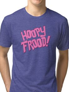 HOOPY FROOD! (text) Tri-blend T-Shirt