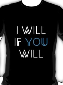 I Will If You Will T-Shirt