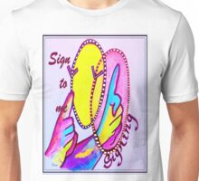 SIGN TO ME Unisex T-Shirt